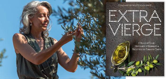 """""""Extra Vierge"""", un viaje por el mundo oleícola de la mano de Emmanuelle Dechelette"""