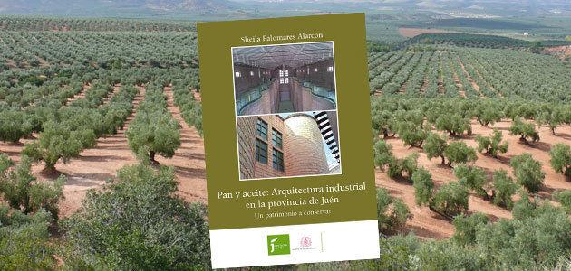 Pan y aceite: arquitectura industrial en la provincia de Jaén
